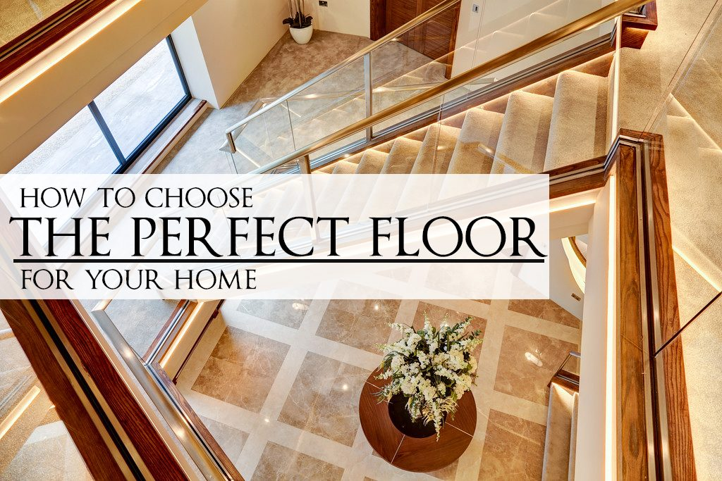 How To Choose The Perfect Flooring For Your Home